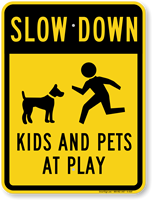 Slow Down Kids & Pets at Play Sign