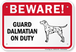 Beware! Guard Dalmatian On Duty Guard Dog Sign