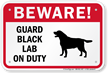 Beware! Guard Black Lab On Duty Sign