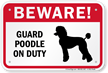 Beware! Guard Poodle On Duty Guard Dog Sign