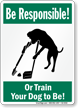 Be Responsible Or Train Your Dog Humorous Sign