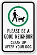 Please Be A Good Neighbor Clean Up Sign