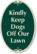 Kindly Keep Dogs Off Our Lawn SignatureSign