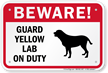 Beware! Guard Yellow Lab On Duty Sign