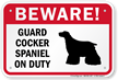 Beware! Guard Cocker Spaniel On Duty Sign