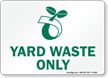 Yard Waste Only With Compost Symbol Sign